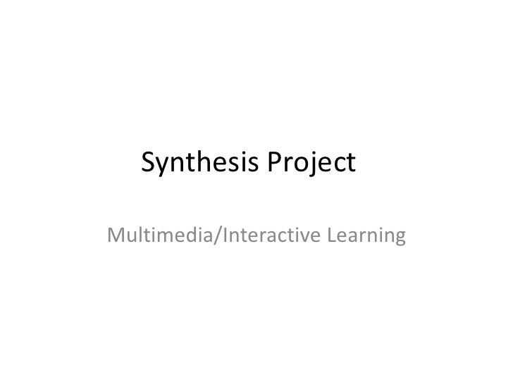 Synthesis ProjectMultimedia/Interactive Learning