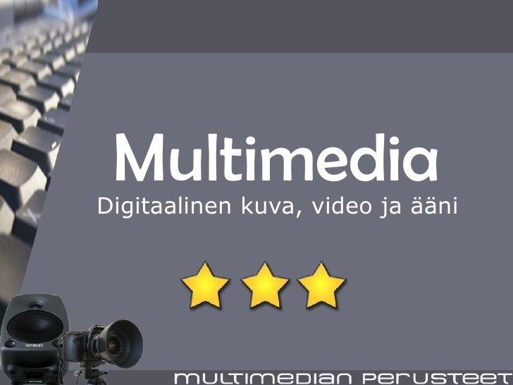 Multimedia Digitaalinen kuva, video ja ääni