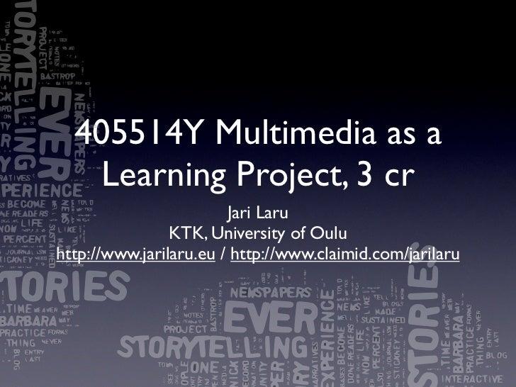 405514Y Multimedia as a    Learning Project, 3 cr                        Jari Laru                KTK, University of Ouluh...