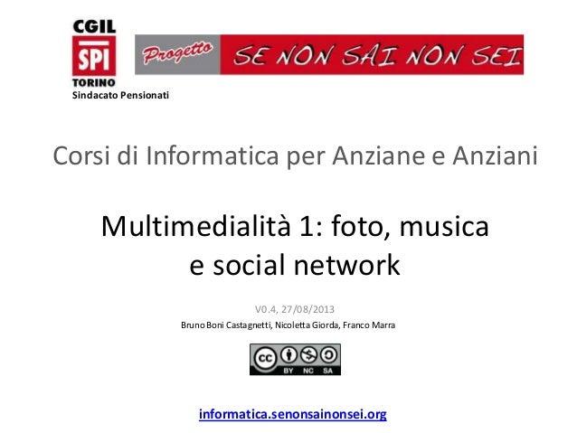 informatica.senonsainonsei.org Multimedialità 1: foto, musica e social network V0.4, 27/08/2013 Bruno Boni Castagnetti, Ni...