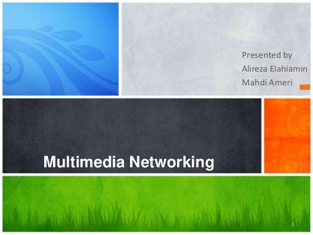 Presented by Alireza Elahiamin Mahdi Ameri  Multimedia Networking  1