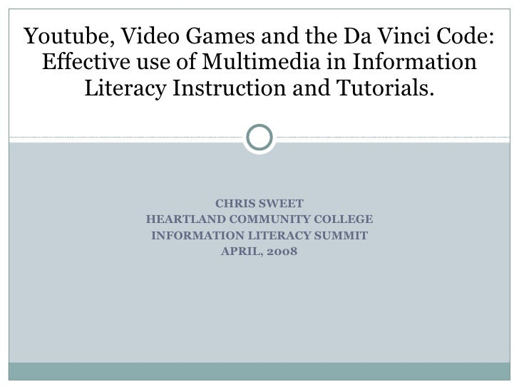 Youtube, Video Games and the Da Vinci Code: Effective use of Multimedia in Information Literacy Instruction and Tutorials