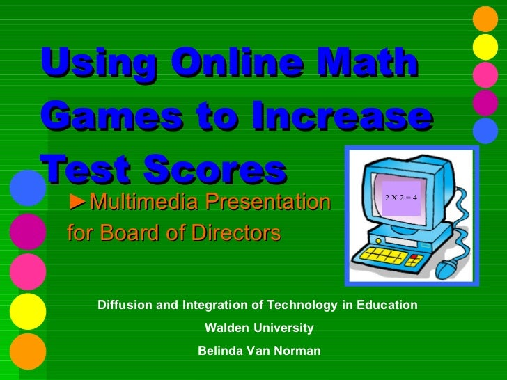 Using Online Math Games to Increase Test Scores ► Multimedia Presentation  for Board of Directors Diffusion and Integratio...