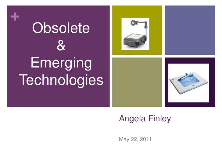 Angela Finley<br />May 22, 2011<br />Obsolete<br />&<br />Emerging<br />Technologies<br />