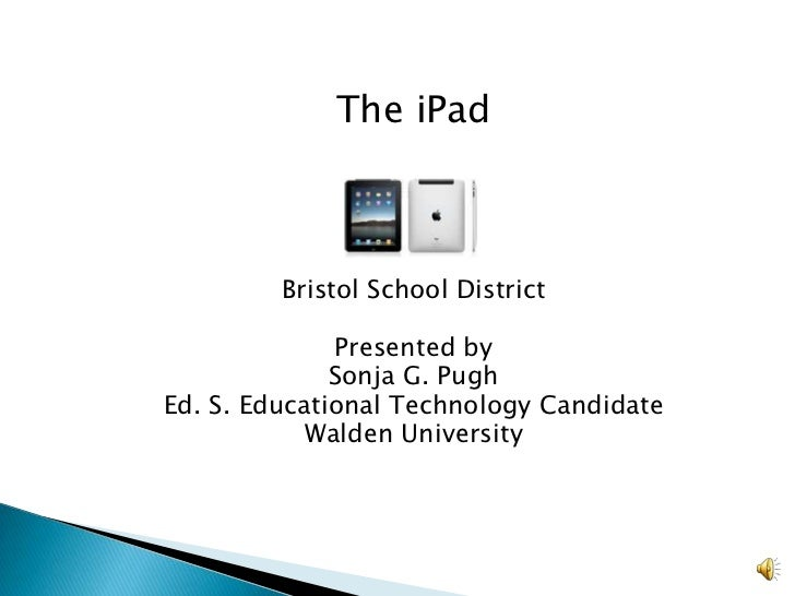 The iPad<br />Bristol School District<br />Presented by<br />Sonja G. Pugh<br />Ed. S. Educational Technology Candidate<br...