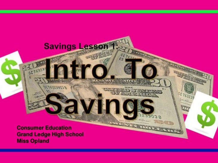 Savings Lesson 1:<br />Intro. To Savings<br />Consumer Education<br />Grand Ledge High School<br />Miss Opland<br />