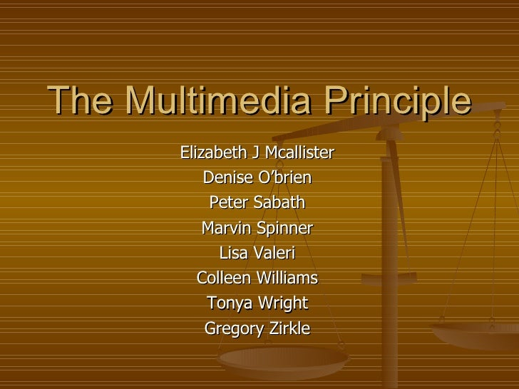 The Multimedia Principle Elizabeth J Mcallister Denise O'brien Peter Sabath Marvin Spinner Lisa Valeri Colleen Williams To...