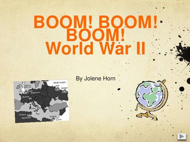 BOOM! BOOM! BOOM!World War II<br />By Jolene Horn<br />1<br />