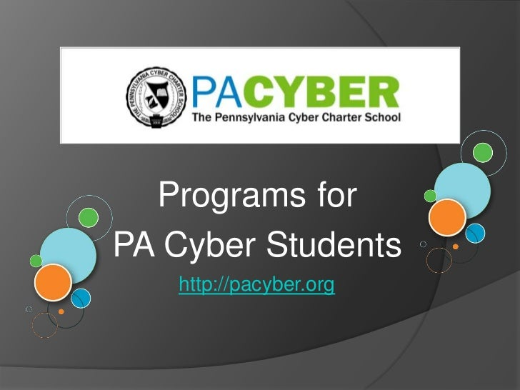 Programs for <br />PA Cyber Students<br />http://pacyber.org<br />