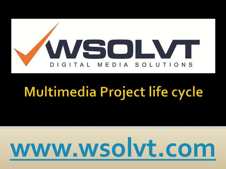 Multimedia Project life cycle<br />www.wsolvt.com<br />