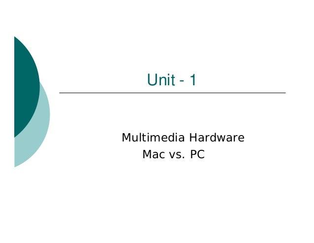 Unit - 1Multimedia Hardware   Mac vs. PC