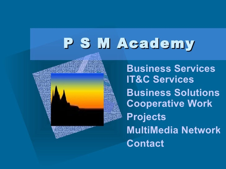 P S M Academy   Business Services IT&C Services Business Solutions Cooperative Work Projects MultiMedia Network Contact