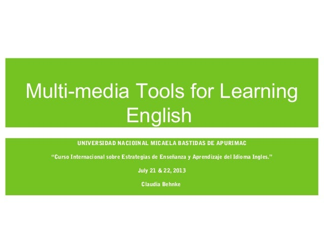 "Multi-media Tools for LearningEnglishUNIVERSIDAD NACIOINAL MICAELA BASTIDAS DE APURIMAC""Curso Internacional sobre Estrateg..."