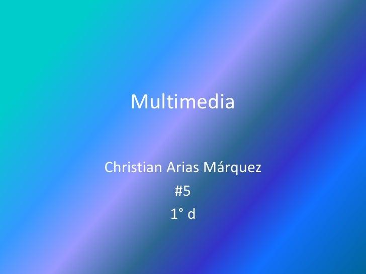 Multimedia<br />Christian Arias Márquez <br />#5<br />1° d<br />