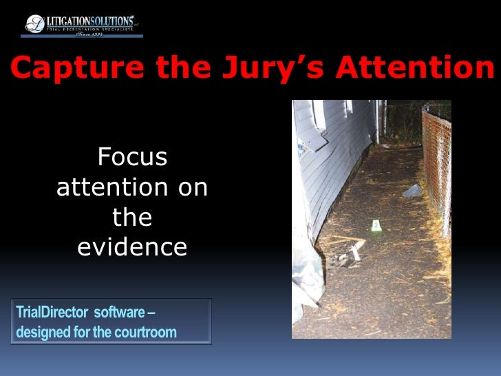Capture the Jury's Attention<br />Focus attention on the evidence<br />TrialDirector  software – designed for the courtroo...