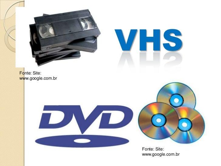VHSFonte: Site:www.google.com.br                     Fonte: Site:                     www.google.com.br