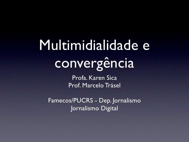Multimidialidade e convergência        Profa. Karen Sica       Prof. Marcelo Träsel Famecos/PUCRS - Dep. Jornalismo       ...