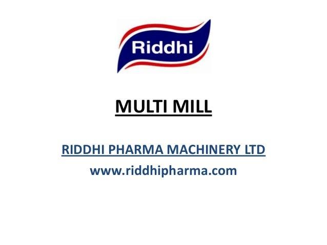 MULTI MILL RIDDHI PHARMA MACHINERY LTD www.riddhipharma.com