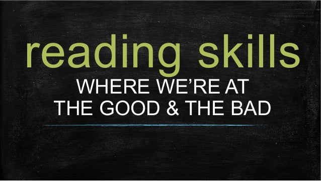 reading skills WHERE WE'RE AT THE GOOD & THE BAD