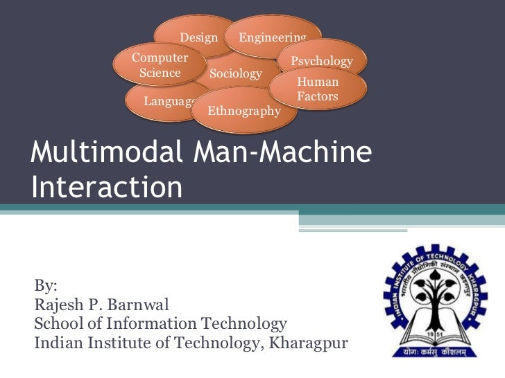 Multimodal Man-Machine Interaction By: Rajesh P. Barnwal School of Information Technology Indian Institute of Technology, ...