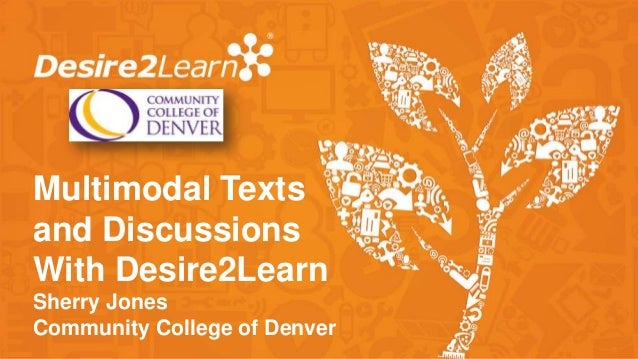 Multimodal Textsand DiscussionsWith Desire2LearnSherry JonesCommunity College of Denver