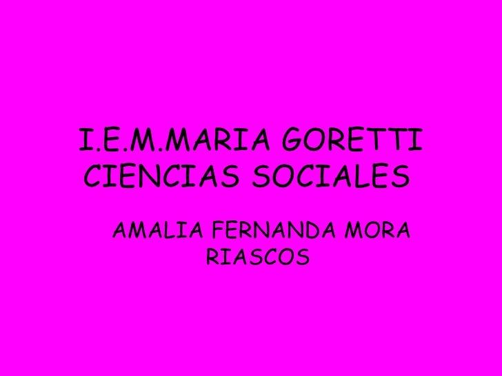 I.E.M.MARIA GORETTI CIENCIAS SOCIALES   AMALIA FERNANDA MORA RIASCOS