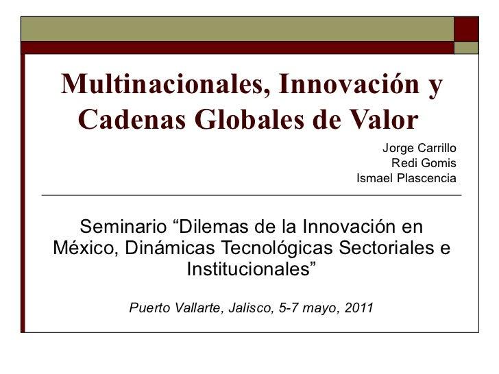 """Multinacionales, Innovación y Cadenas Globales de Valor  Seminario """"Dilemas de la Innovación en México, Dinámicas Tecnológ..."""