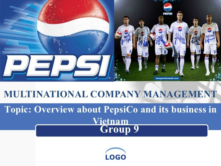 MULTINATIONAL COMPANY MANAGEMENT Group 9   Topic: Overview about PepsiCo and its business in Vietnam