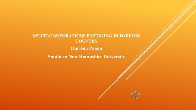 MULTI-CORPORATIONS EMERGING IN FOREIGN COUNTRY Darlena Pagan Southern New Hampshire University