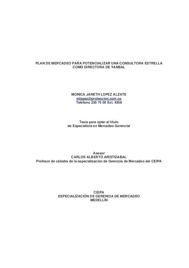 PLAN DE MERCADEO PARA POTENCIALIZAR UNA CONSULTORA ESTRELLA COMO DIRECTORA DE YANBAL MONICA JANETH LOPEZ ALZATE mlopez@pro...