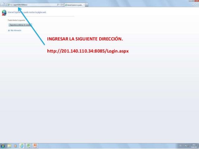 INGRESAR LA SIGUIENTE DIRECCIÓN. http://201.140.110.34:8085/Login.aspx