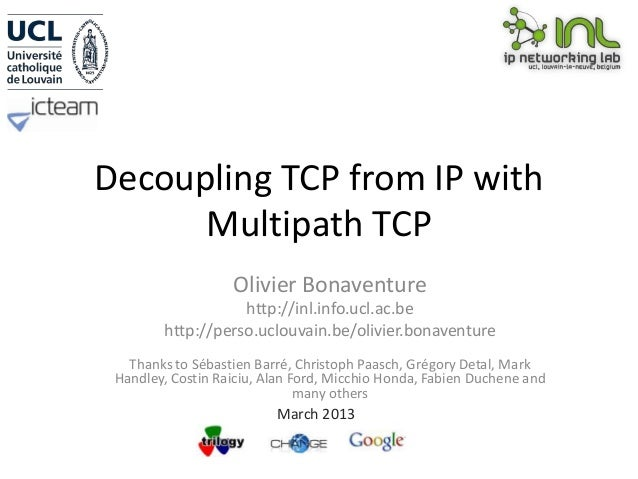 Decoupling TCP from IP with      Multipath TCP                   Olivier Bonaventure                   http://inl.info.ucl...