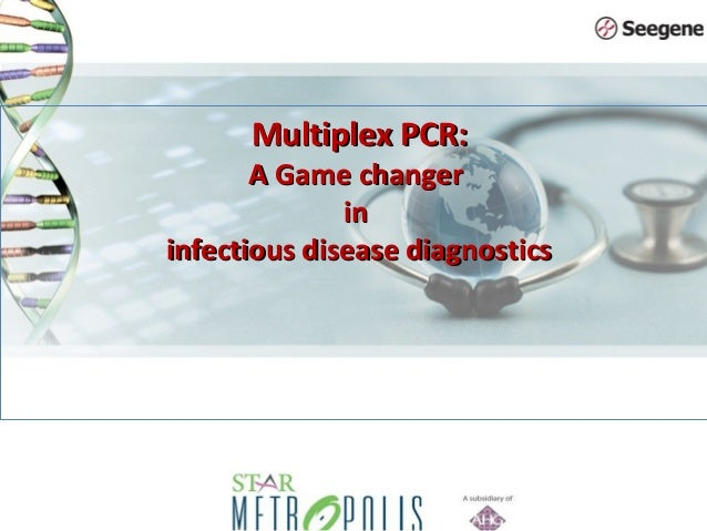 Multiplex PCR:Multiplex PCR: A Game changerA Game changer inin infectious disease diagnosticsinfectious disease diagnostics