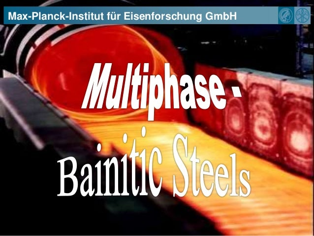 Multiphase Bainitic Steels at the Max Planck Institut in Düsseldorf