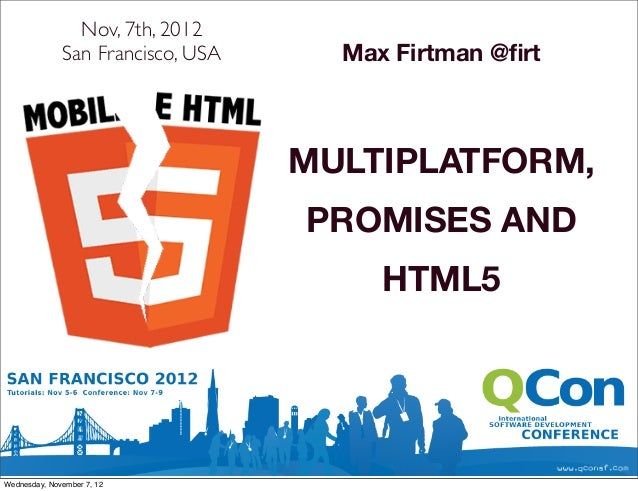 Nov, 7th, 2012              San Francisco, USA     Max Firtman @firt                                   MULTIPLATFORM,      ...