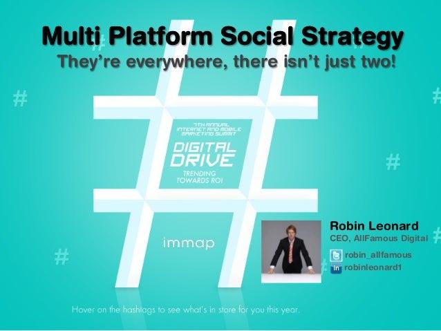 Multi Platform Social Media Strategy   IMMAP Summit 2013