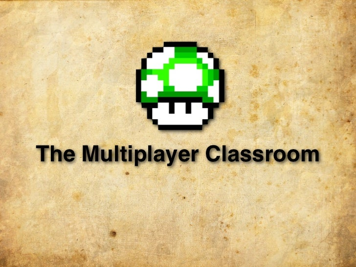 The Multiplayer Classroom