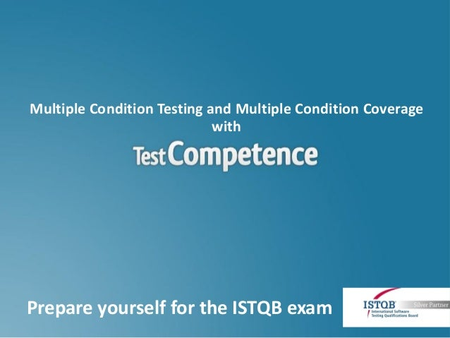 Multiple Condition Testing and Multiple Condition Coverage                            withPrepare yourself for the ISTQB e...
