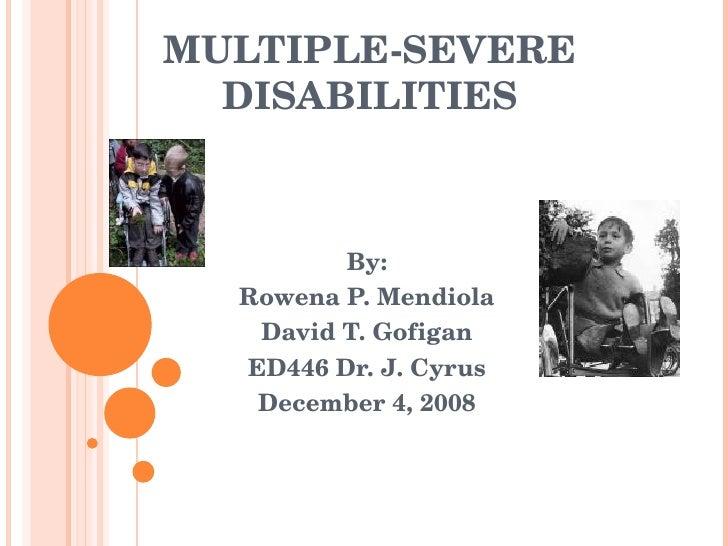 MULTIPLE-SEVERE DISABILITIES By: Rowena P. Mendiola David T. Gofigan ED446 Dr. J. Cyrus December 4, 2008