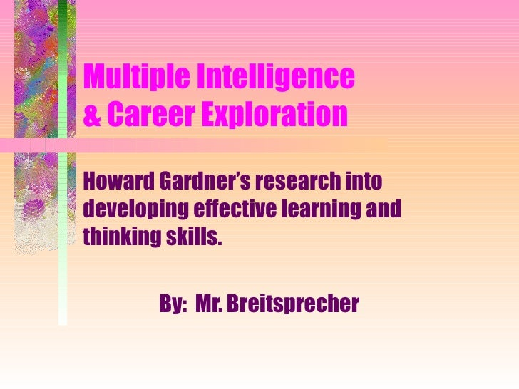 Multiple Intelligence  & Career Exploration Howard Gardner's research into developing effective learning and thinking skil...