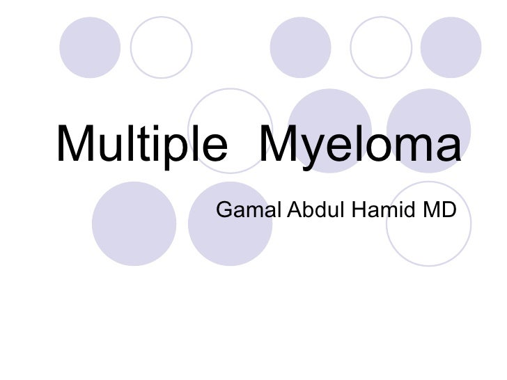 Multiple   Myeloma Modified ,  Dr  Gamal  Abdul  Hamid