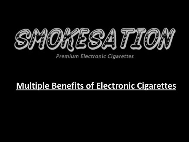 Multiple Benefits of Electronic Cigarettes