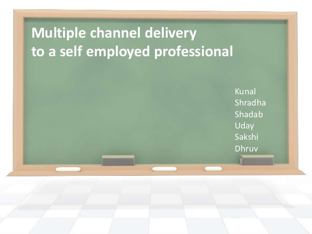 Multiple channel delivery to a self employed professional Kunal Shradha Shadab Uday Sakshi Dhruv