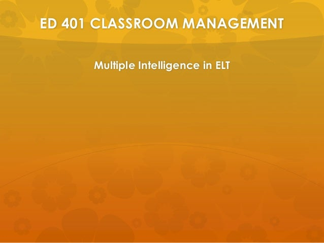 ED 401 CLASSROOM MANAGEMENT Multiple Intelligence in ELT