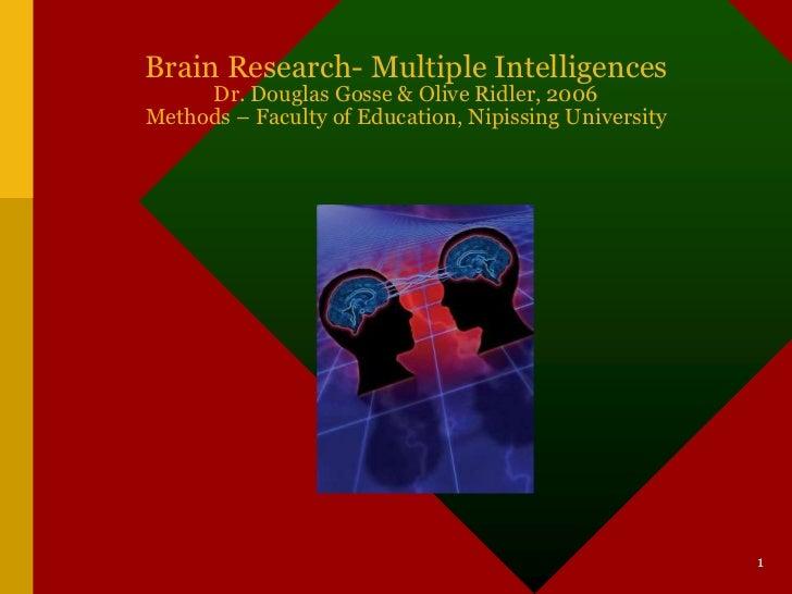 Brain Research- Multiple Intelligences     Dr. Douglas Gosse & Olive Ridler, 2006Methods – Faculty of Education, Nipissing...