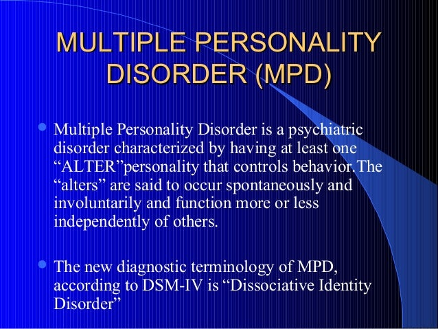 MULTIPLE PERSONALITY DISORDER (MPD)  Multiple  Personality Disorder is a psychiatric disorder characterized by having at ...