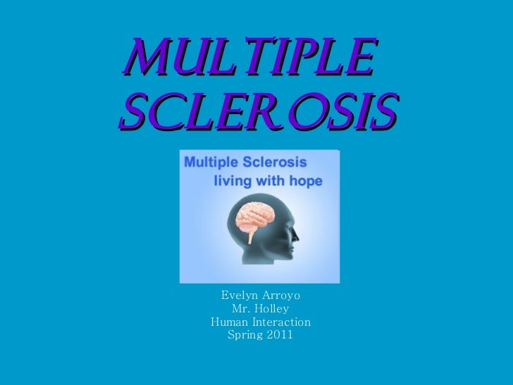 Multiple  Sclerosis Evelyn Arroyo Mr. Holley Human Interaction Spring 2011
