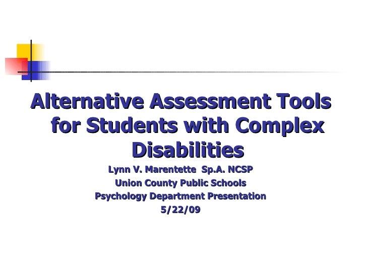 <ul><li>Alternative Assessment Tools for Students with Complex Disabilities </li></ul><ul><li>Lynn V. Marentette  Sp.A. NC...
