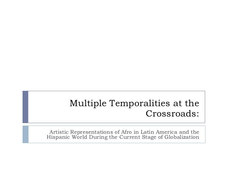 Multiple Temporalities at the Crossroads : Artistic Representations of Afro in Latin America and the Hispanic World During...