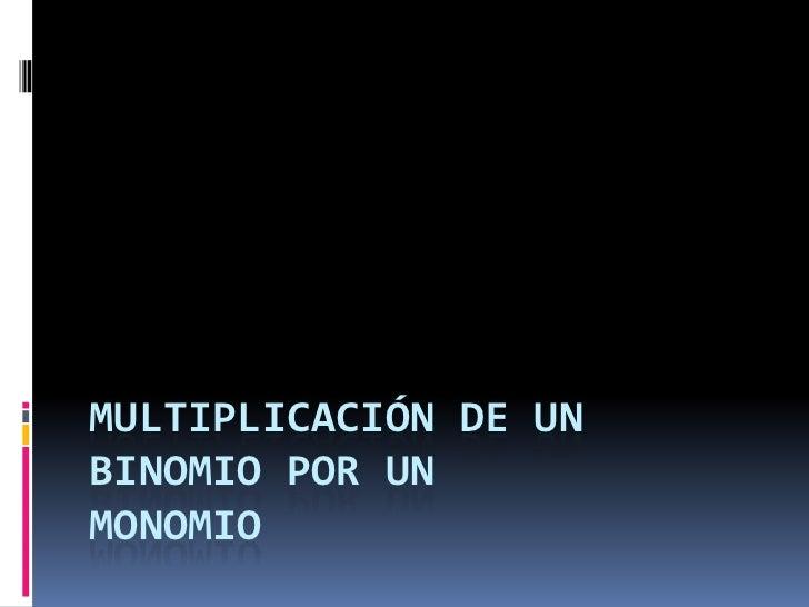 Multiplicación de un Binomiopor un Monomio<br />
